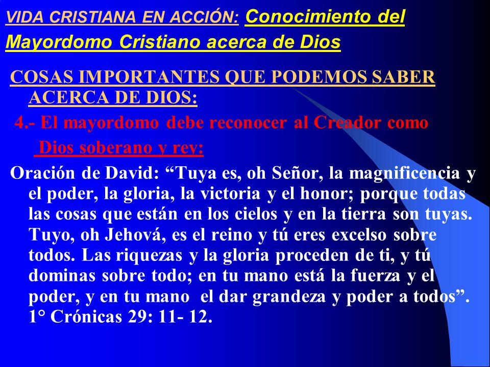 VIDA CRISTIANA EN ACCIÓN: Conocimiento del Mayordomo Cristiano acerca de Dios COSAS IMPORTANTES QUE PODEMOS SABER ACERCA DE DIOS: 4.- El mayordomo deb