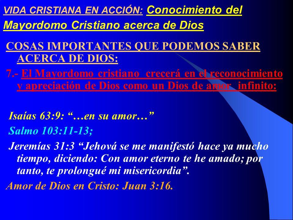 VIDA CRISTIANA EN ACCIÓN: Conocimiento del Mayordomo Cristiano acerca de Dios COSAS IMPORTANTES QUE PODEMOS SABER ACERCA DE DIOS: 7.- El Mayordomo cri