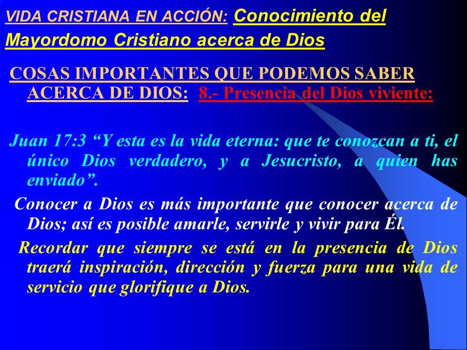 VIDA CRISTIANA EN ACCIÓN: Conocimiento del Mayordomo Cristiano acerca de Dios COSAS IMPORTANTES QUE PODEMOS SABER ACERCA DE DIOS: 8.- Presencia del Di