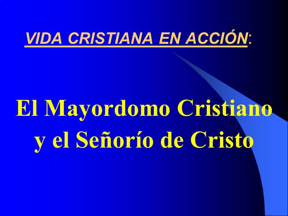 : VIDA CRISTIANA EN ACCIÓN : El Mayordomo Cristiano y el Señorío de Cristo