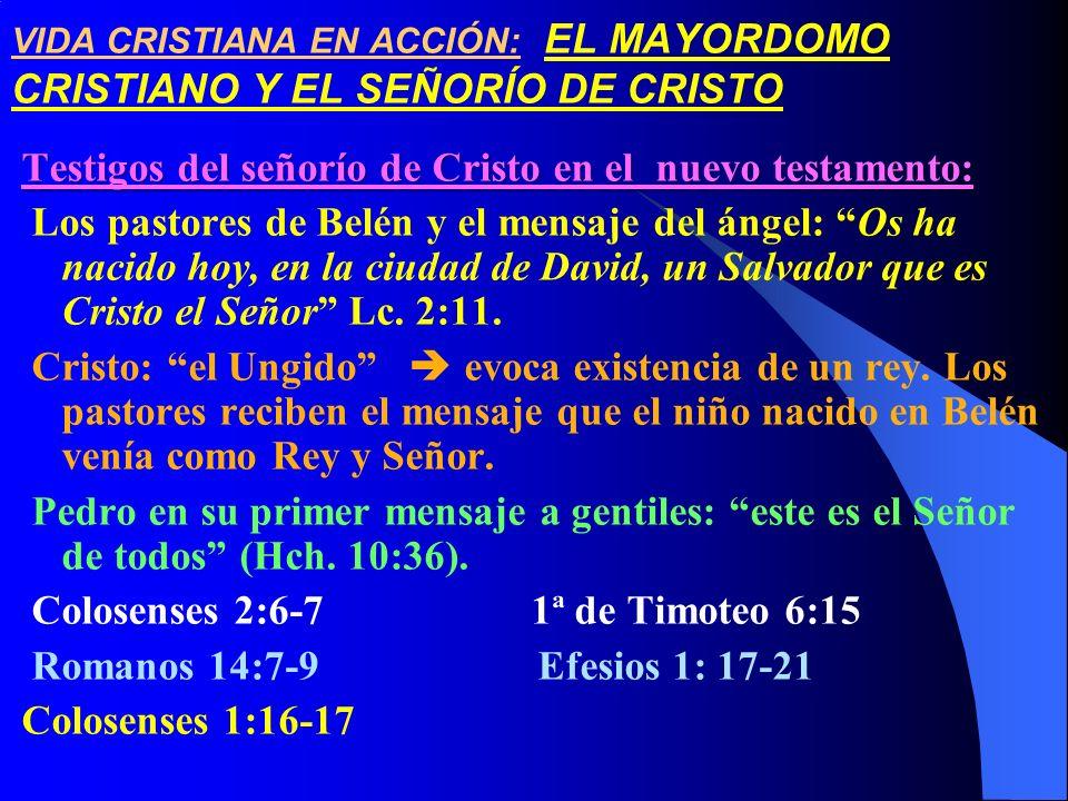 VIDA CRISTIANA EN ACCIÓN: EL MAYORDOMO CRISTIANO Y EL SEÑORÍO DE CRISTO Testigos del señorío de Cristo en el nuevo testamento: Los pastores de Belén y