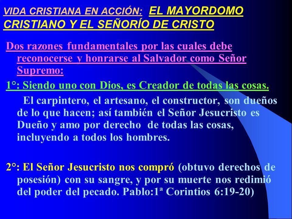 VIDA CRISTIANA EN ACCIÓN: EL MAYORDOMO CRISTIANO Y EL SEÑORÍO DE CRISTO Dos razones fundamentales por las cuales debe reconocerse y honrarse al Salvad
