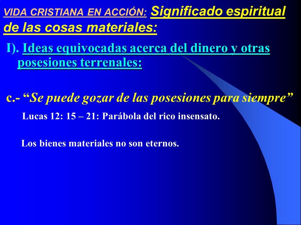 VIDA CRISTIANA EN ACCIÓN: Significado espiritual de las cosas materiales: Ideas equivocadas acerca del dinero y otras posesiones terrenales: I). Ideas