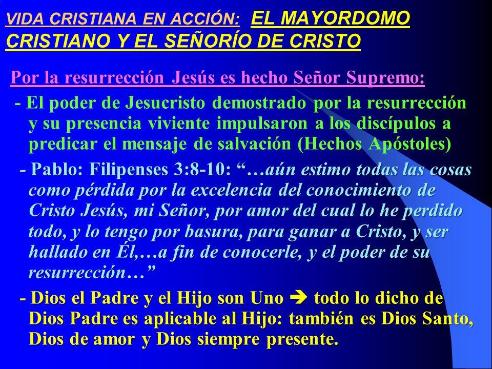 VIDA CRISTIANA EN ACCIÓN: EL MAYORDOMO CRISTIANO Y EL SEÑORÍO DE CRISTO Por la resurrección Jesús es hecho Señor Supremo: - El poder de Jesucristo dem