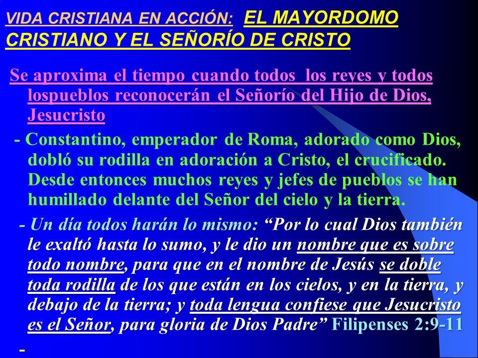 VIDA CRISTIANA EN ACCIÓN: EL MAYORDOMO CRISTIANO Y EL SEÑORÍO DE CRISTO Se aproxima el tiempo cuando todos los reyes y todos lospueblos reconocerán el