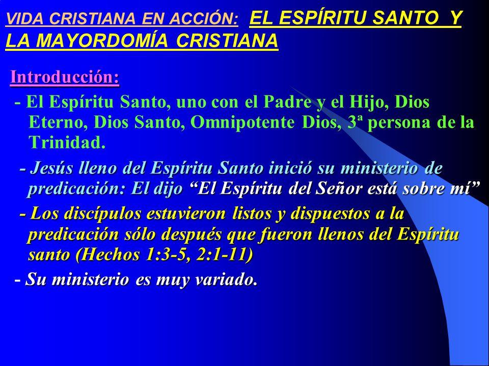 VIDA CRISTIANA EN ACCIÓN: EL ESPÍRITU SANTO Y LA MAYORDOMÍA CRISTIANAIntroducción: - El Espíritu Santo, uno con el Padre y el Hijo, Dios Eterno, Dios