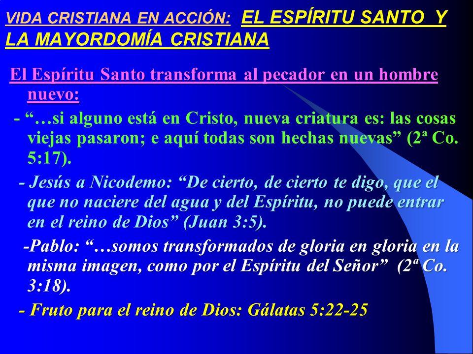 VIDA CRISTIANA EN ACCIÓN: EL ESPÍRITU SANTO Y LA MAYORDOMÍA CRISTIANA El Espíritu Santo transforma al pecador en un hombre nuevo: - …si alguno está en