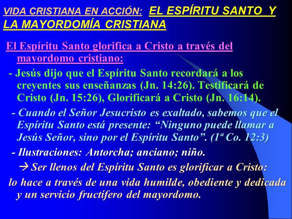 VIDA CRISTIANA EN ACCIÓN: EL ESPÍRITU SANTO Y LA MAYORDOMÍA CRISTIANA El Espíritu Santo glorifica a Cristo a través del mayordomo cristiano: - Jesús d