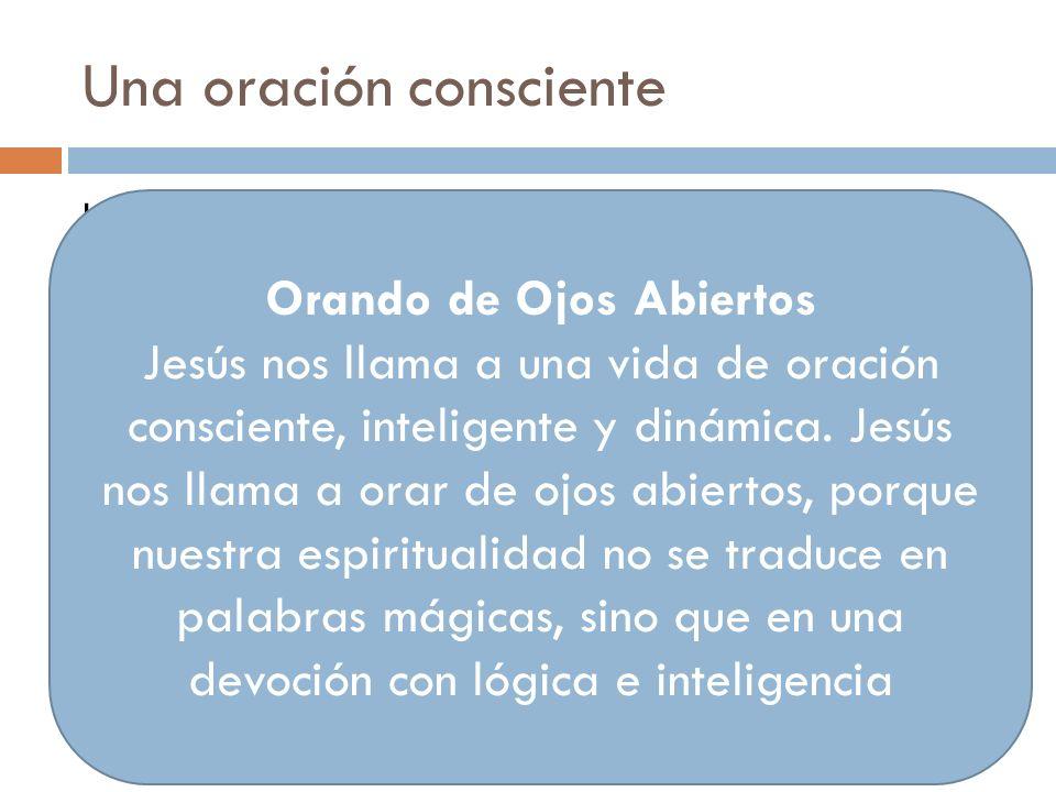 Una oración consciente La oración de Jesús como modelo: 3. Una espiritualidad completa Material (pan)/espiritual (perdón)/moral (libramiento) 4. Una e