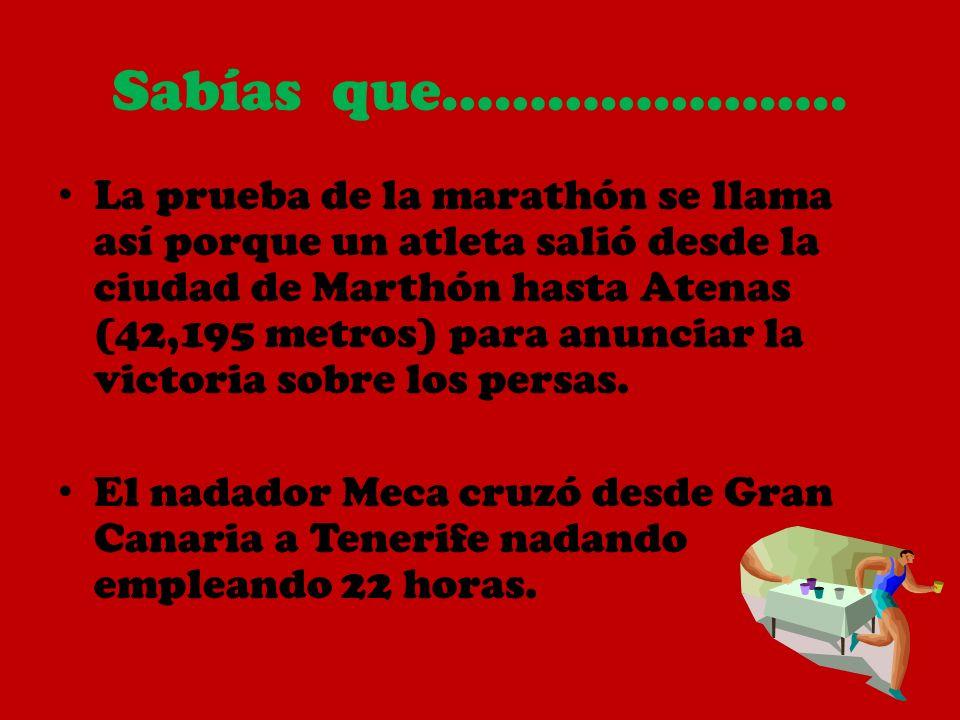 Sabías que………………….. La prueba de la marathón se llama así porque un atleta salió desde la ciudad de Marthón hasta Atenas (42,195 metros) para anunciar