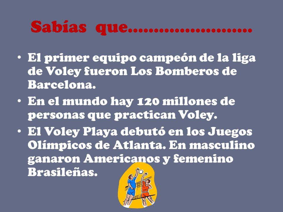 Sabías que…………………… El primer equipo campeón de la liga de Voley fueron Los Bomberos de Barcelona. En el mundo hay 120 millones de personas que practic