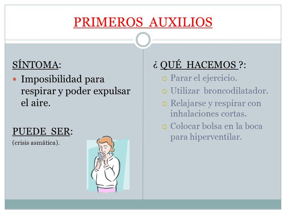 PRIMEROS AUXILIOS SÍNTOMA: Imposibilidad para respirar y poder expulsar el aire. PUEDE SER: (crisis asmática). ¿ QUÉ HACEMOS ?: Parar el ejercicio. Ut