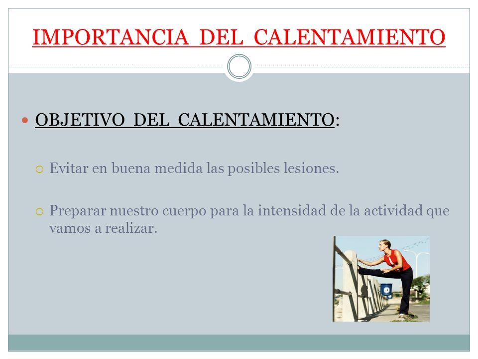 IMPORTANCIA DEL CALENTAMIENTO El Calentamiento activará lo siguiente: Sistema Cardiovascular (corazón y circulación).