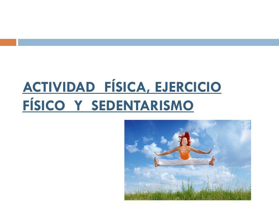 ACTIVIDAD FÍSICA, EJERCICIO FÍSICO Y SEDENTARISMO