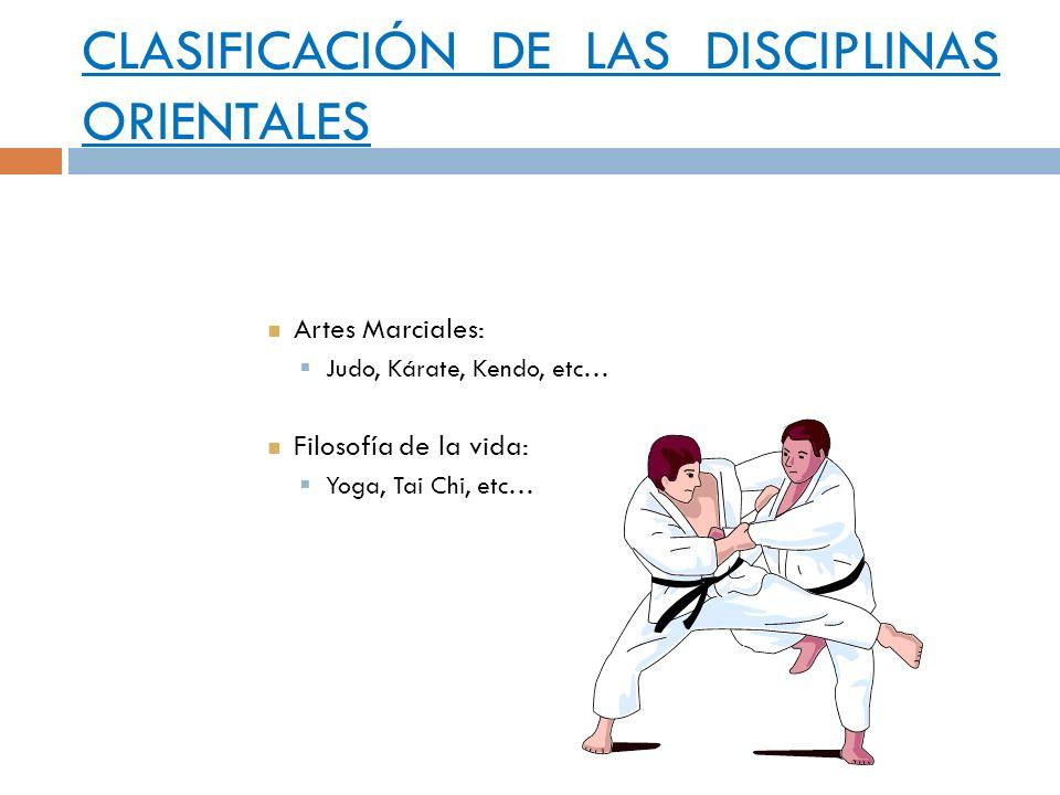 CLASIFICACIÓN DE LAS DISCIPLINAS ORIENTALES Artes Marciales: Judo, Kárate, Kendo, etc… Filosofía de la vida: Yoga, Tai Chi, etc…