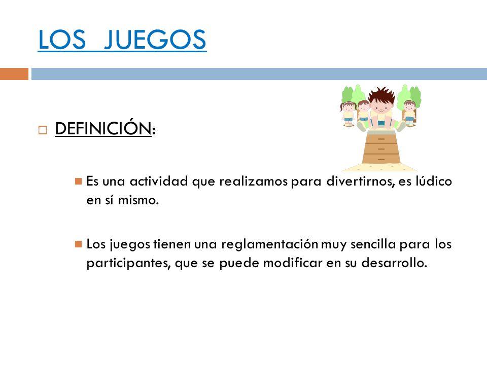 LOS JUEGOS DEFINICIÓN: Es una actividad que realizamos para divertirnos, es lúdico en sí mismo. Los juegos tienen una reglamentación muy sencilla para