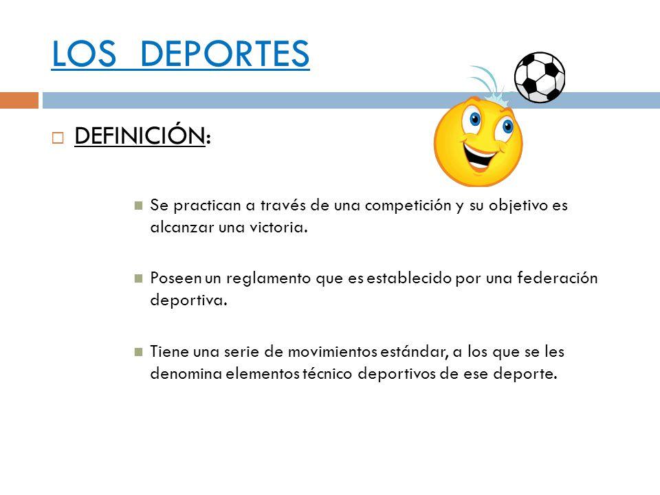 LOS DEPORTES DEFINICIÓN: Se practican a través de una competición y su objetivo es alcanzar una victoria. Poseen un reglamento que es establecido por