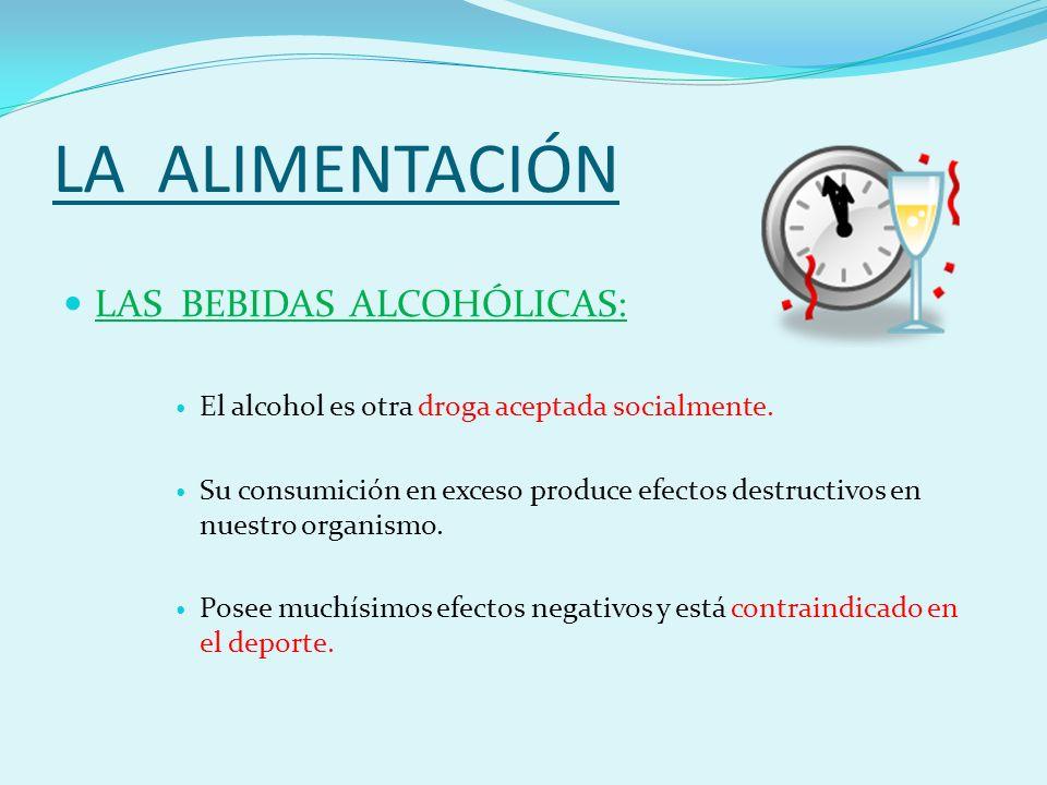 LA ALIMENTACIÓN LAS BEBIDAS ALCOHÓLICAS: El alcohol es otra droga aceptada socialmente.