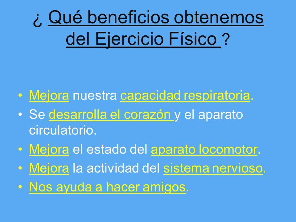 ¿ Qué es el EJERCICIO FÍSICO ? Es cualquier práctica física en la que nuestro organismo humano hace movimientos de mayor intensidad y esfuerzo que los