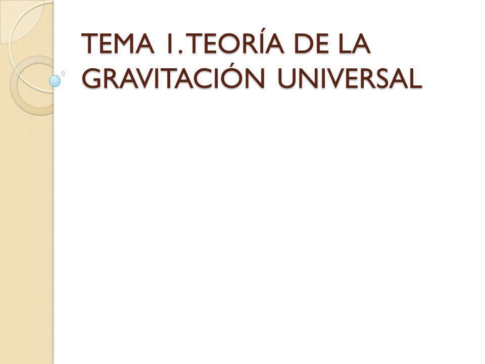 TEMA 1. TEORÍA DE LA GRAVITACIÓN UNIVERSAL