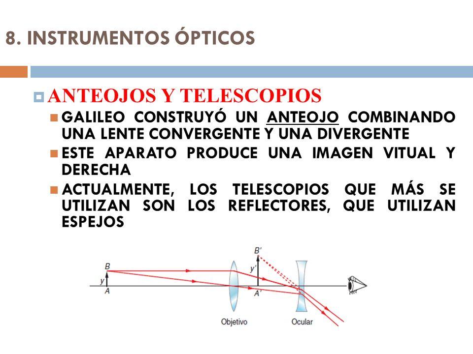 8. INSTRUMENTOS ÓPTICOS ANTEOJOS Y TELESCOPIOS GALILEO CONSTRUYÓ UN ANTEOJO COMBINANDO UNA LENTE CONVERGENTE Y UNA DIVERGENTE ESTE APARATO PRODUCE UNA