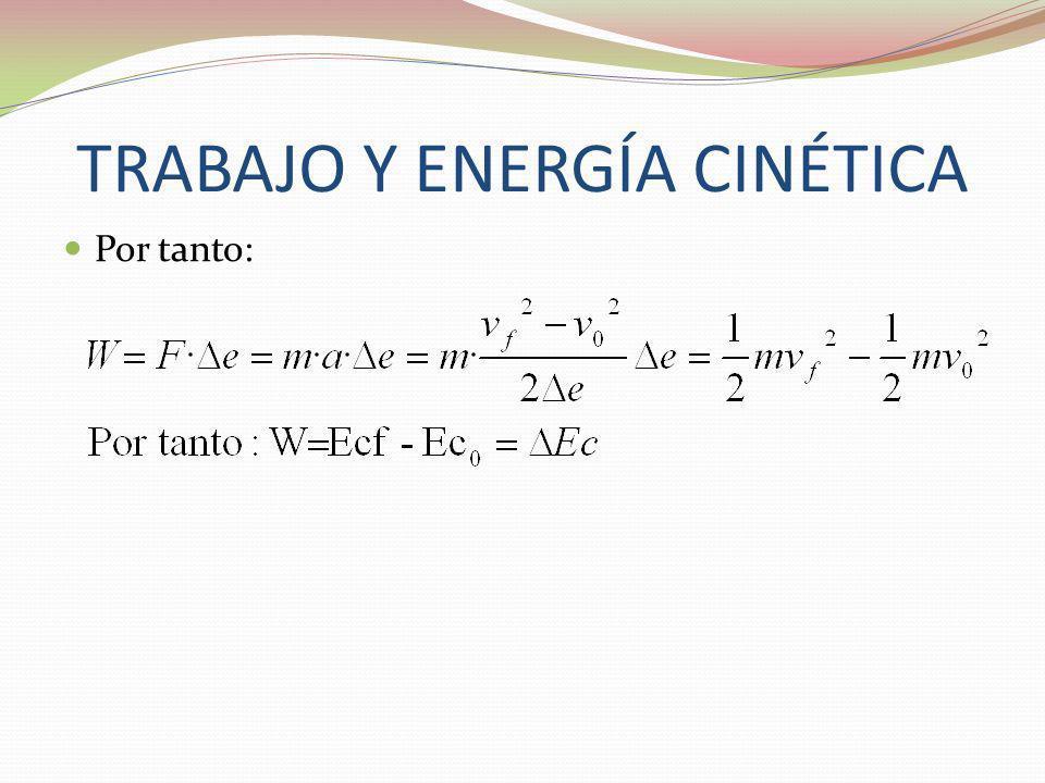TRABAJO Y ENERGÍA CINÉTICA Por tanto: