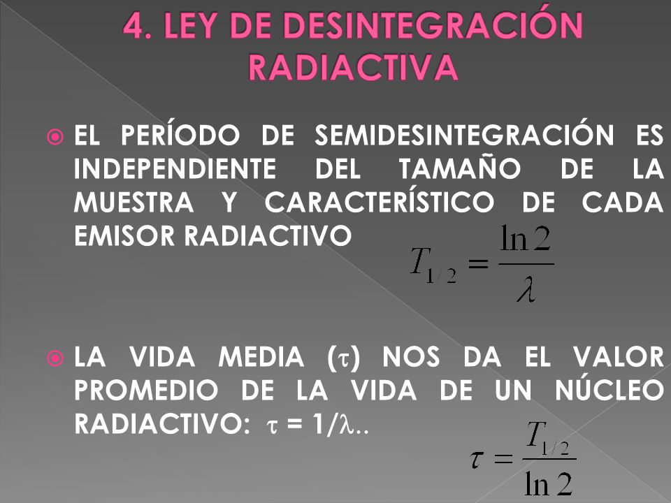 EL PERÍODO DE SEMIDESINTEGRACIÓN ES INDEPENDIENTE DEL TAMAÑO DE LA MUESTRA Y CARACTERÍSTICO DE CADA EMISOR RADIACTIVO LA VIDA MEDIA ( ) NOS DA EL VALO