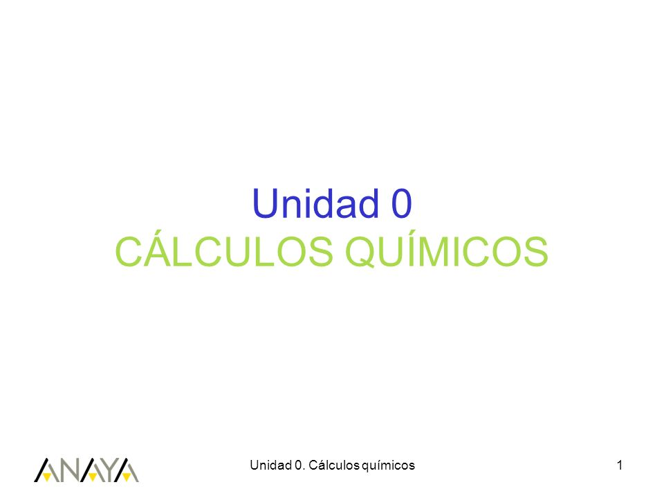 Unidad 0 CÁLCULOS QUÍMICOS 1Unidad 0. Cálculos químicos