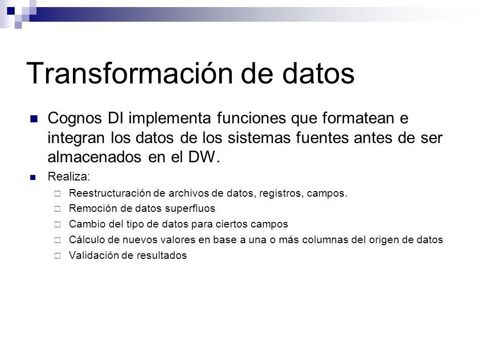 Transformación de datos Cognos DI implementa funciones que formatean e integran los datos de los sistemas fuentes antes de ser almacenados en el DW. R