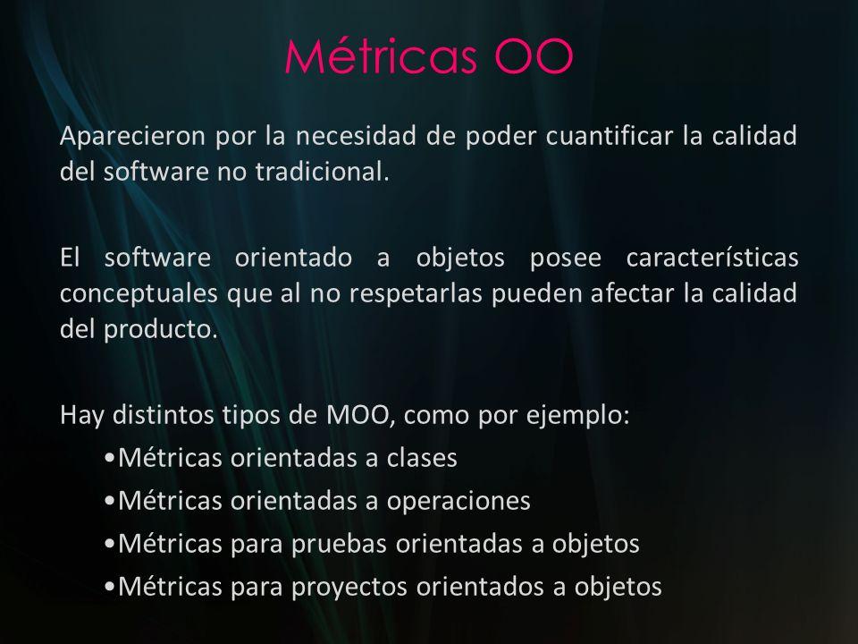 Métricas OO Aparecieron por la necesidad de poder cuantificar la calidad del software no tradicional. El software orientado a objetos posee caracterís