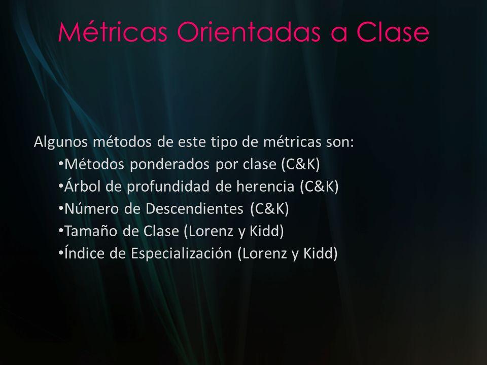 Métricas Orientadas a Clase Algunos métodos de este tipo de métricas son: Métodos ponderados por clase (C&K) Árbol de profundidad de herencia (C&K) Nú