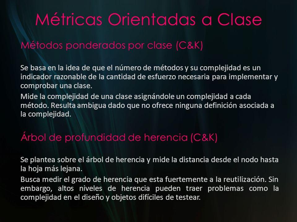 Métricas Orientadas a Clase Métodos ponderados por clase (C&K) Se basa en la idea de que el número de métodos y su complejidad es un indicador razonab