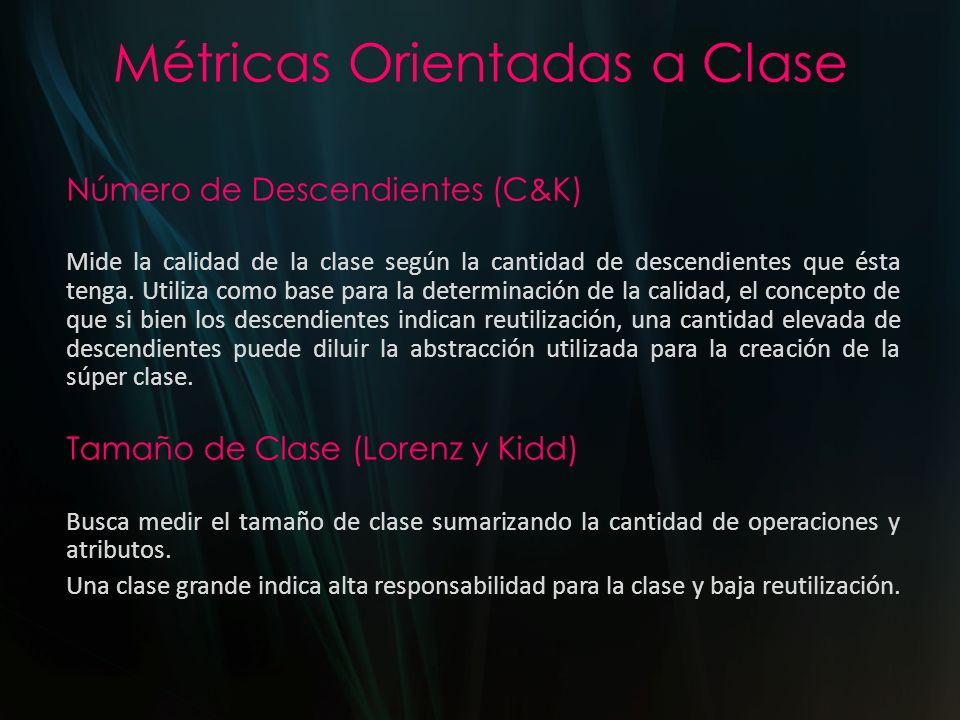 Métricas Orientadas a Clase Índice de Especialización (Lorenz y Kidd) Mide el grado de especialización de una clase planteando una relación entre la cantidad de métodos de una clase realizando el siguiente cálculo: IES = N° de operaciones redefinidas * nivel de jerarquía de clase N° total de métodos