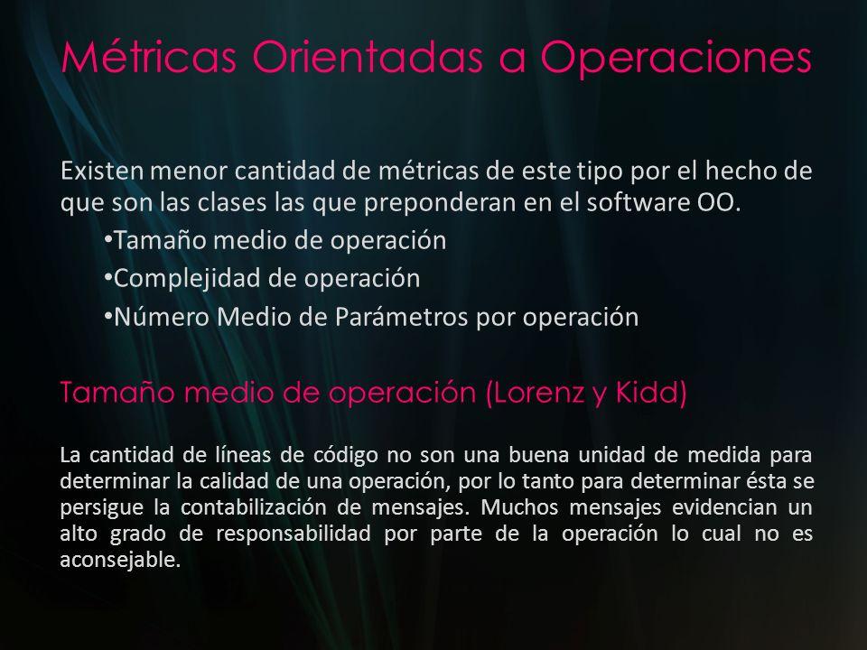 Métricas Orientadas a Operaciones Complejidad de operación (Lorenz y Kidd) En este caso puede utilizarse cualquier métrica existente para el software tradicional debido a que esta medición no se ve relacionada con el paradigma de la POO.