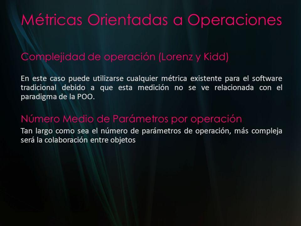 Métricas Orientadas a Operaciones Complejidad de operación (Lorenz y Kidd) En este caso puede utilizarse cualquier métrica existente para el software