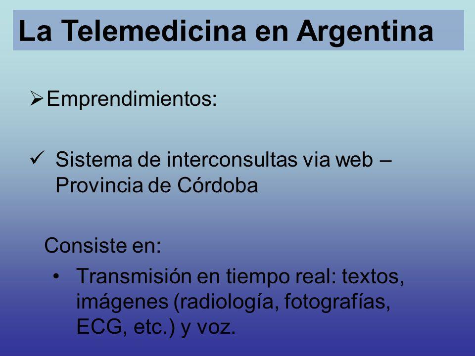 Emprendimientos: Sistema de interconsultas via web – Provincia de Córdoba Consiste en: Transmisión en tiempo real: textos, imágenes (radiología, fotog