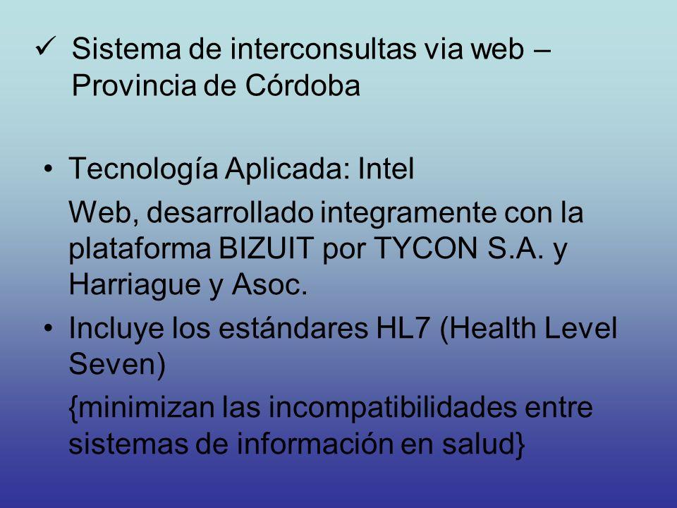 Tecnología Aplicada: Intel Web, desarrollado integramente con la plataforma BIZUIT por TYCON S.A. y Harriague y Asoc. Incluye los estándares HL7 (Heal
