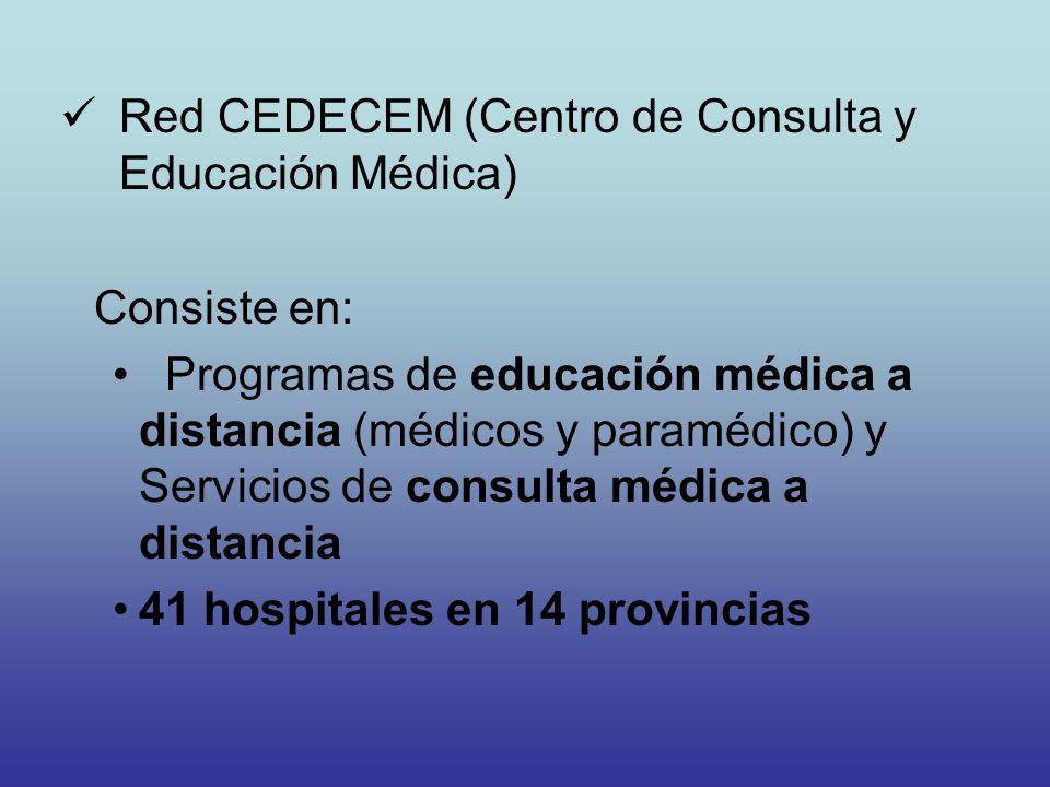 Red CEDECEM (Centro de Consulta y Educación Médica) Consiste en: Programas de educación médica a distancia (médicos y paramédico) y Servicios de consu