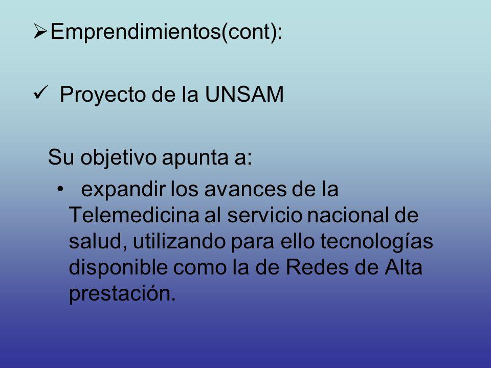 Emprendimientos(cont): Proyecto de la UNSAM Su objetivo apunta a: expandir los avances de la Telemedicina al servicio nacional de salud, utilizando pa