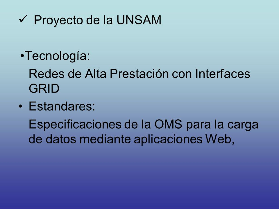 Proyecto de la UNSAM Tecnología: Redes de Alta Prestación con Interfaces GRID Estandares: Especificaciones de la OMS para la carga de datos mediante a