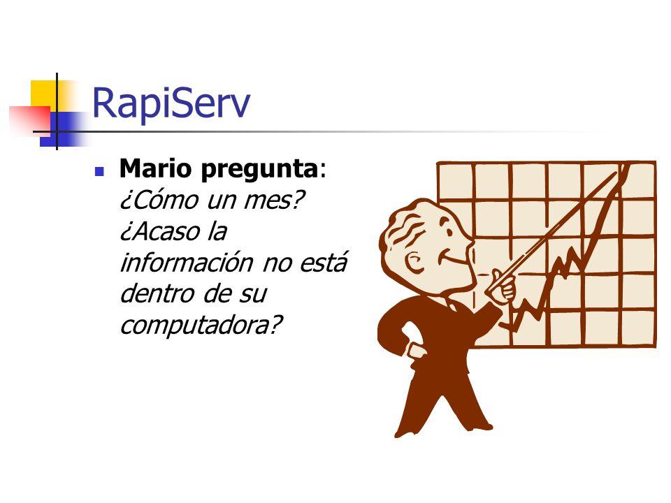 RapiServ Mario pregunta: ¿Cómo un mes? ¿Acaso la información no está dentro de su computadora?