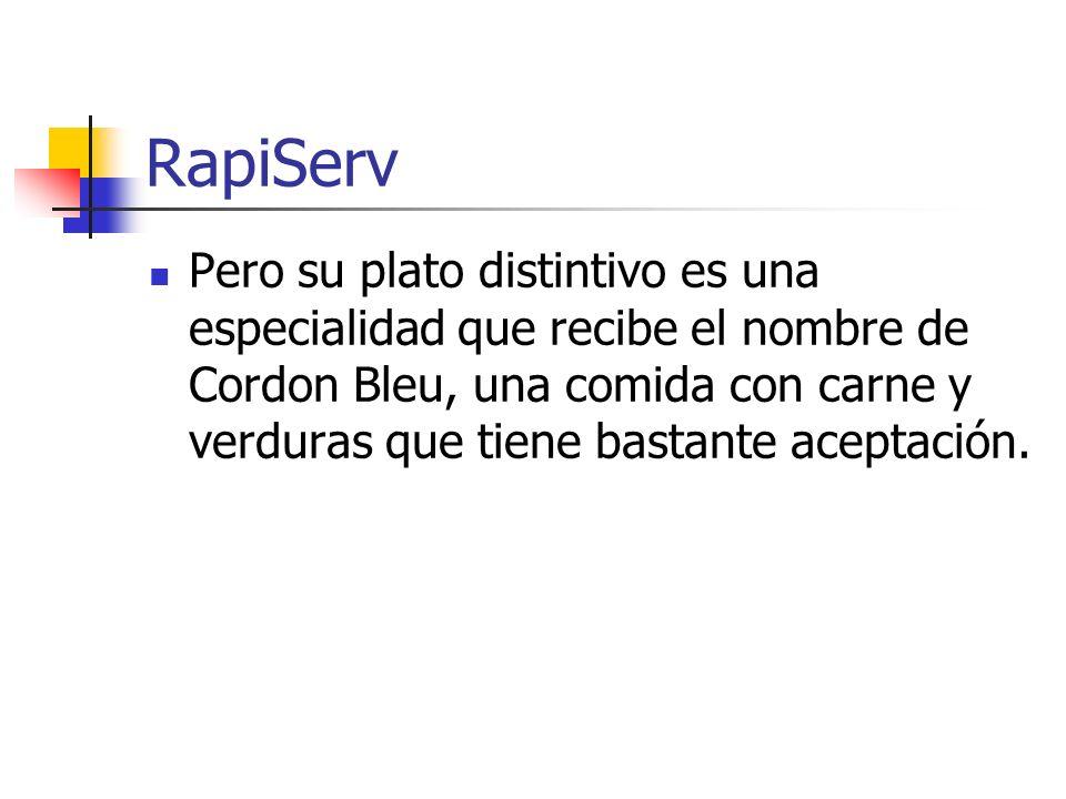 RapiServ Pero su plato distintivo es una especialidad que recibe el nombre de Cordon Bleu, una comida con carne y verduras que tiene bastante aceptaci
