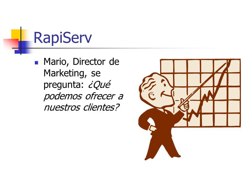 RapiServ Mario, Director de Marketing, se pregunta: ¿Qué podemos ofrecer a nuestros clientes?