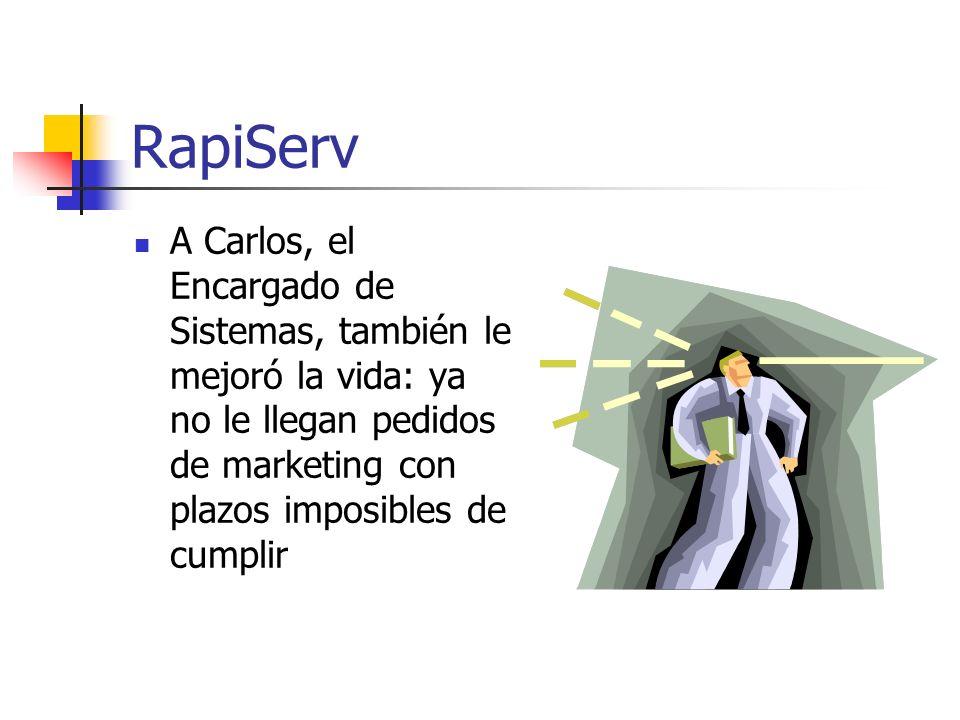 RapiServ A Carlos, el Encargado de Sistemas, también le mejoró la vida: ya no le llegan pedidos de marketing con plazos imposibles de cumplir