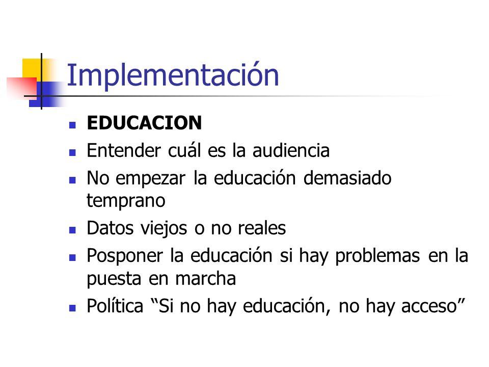 Implementación EDUCACION Entender cuál es la audiencia No empezar la educación demasiado temprano Datos viejos o no reales Posponer la educación si ha