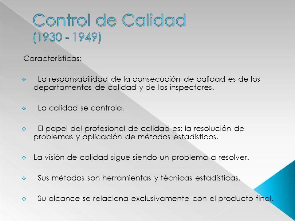 Características: La responsabilidad de la consecución de calidad es de los departamentos de calidad y de los inspectores. La calidad se controla. El p