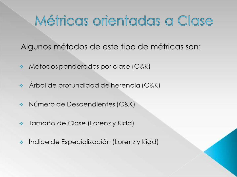 Algunos métodos de este tipo de métricas son: Métodos ponderados por clase (C&K) Árbol de profundidad de herencia (C&K) Número de Descendientes (C&K)