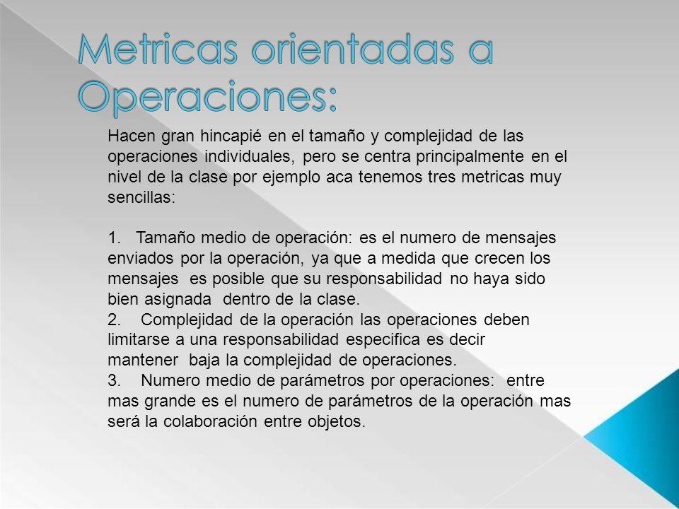 Hacen gran hincapié en el tamaño y complejidad de las operaciones individuales, pero se centra principalmente en el nivel de la clase por ejemplo aca