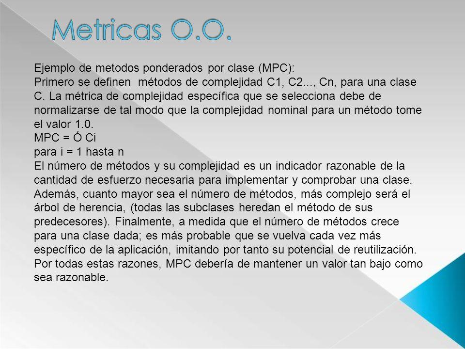 Ejemplo de metodos ponderados por clase (MPC): Primero se definen métodos de complejidad C1, C2..., Cn, para una clase C. La métrica de complejidad es