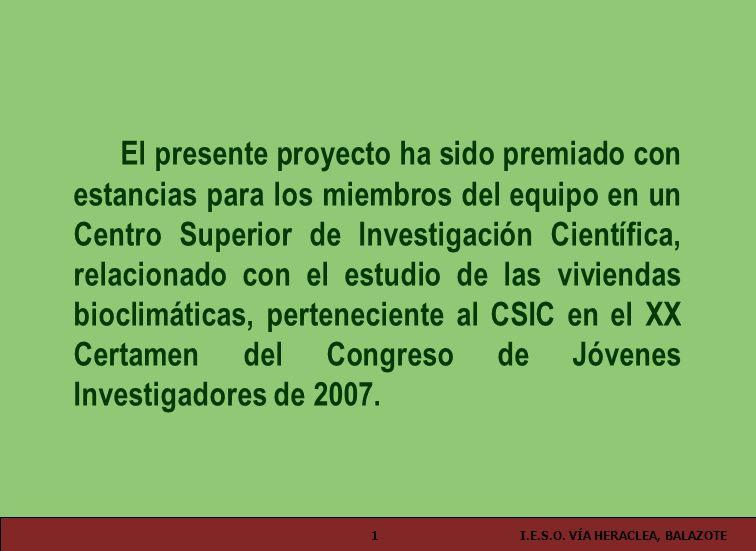 I.E.S.O. VÍA HERACLEA, BALAZOTE1 El presente proyecto ha sido premiado con estancias para los miembros del equipo en un Centro Superior de Investigaci